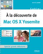 Vente Livre Numérique : A la découverte de Mac OS X Yosemite  - Mathieu Lavant