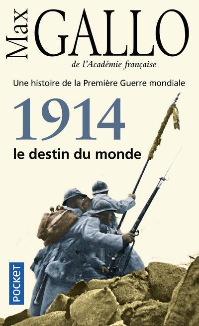 Gallo Max - 1914, LE DESTIN DU MONDE  -  UNE HISTOIRE DE LA PREMIERE GUERRE MONDIALE