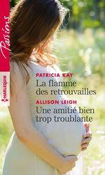 Vente EBooks : La flamme des retrouvailles - Une amitié bien trop troublante  - Allison Leigh - Patricia Kay