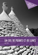 Un ciel de pierres et de lunes  - Alain Pyre