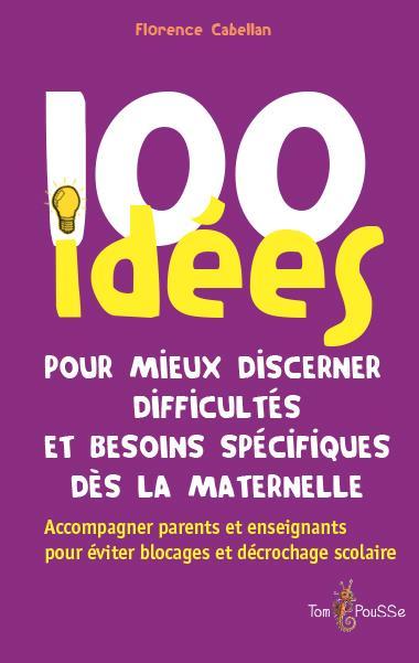 100 idées ; pour mieux discerner difficultés et besoins spécifiques dès la maternelle