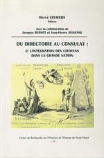 Du Directoire au Consulat 2. L'intégration des citoyens dans la Grande Nation  - Jean-Pierre Jessenne - Hervé Leuwers - Jacques Bernet