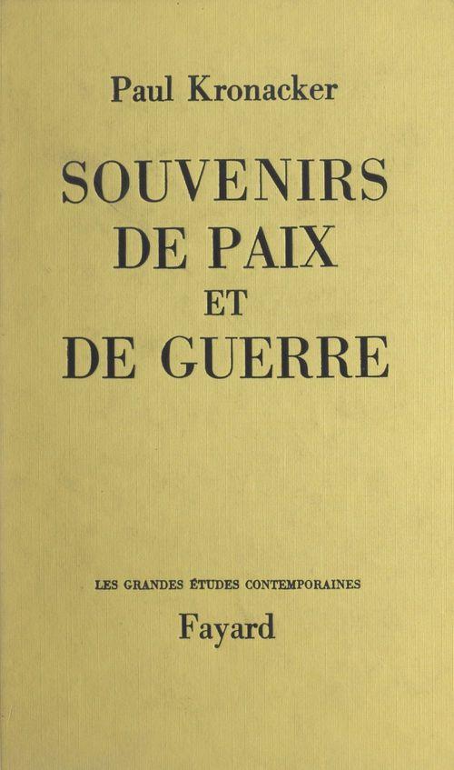 Souvenirs de paix et de guerre  - Paul Kronacker