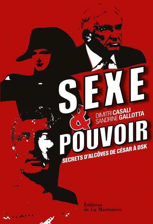 Sexe et pouvoir. Secrets d'alcôve, de César à DSK