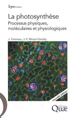 La Photosynthese ; Processus Physiques, Moleculaires Et Physiologiques (Nouvelle Edition)