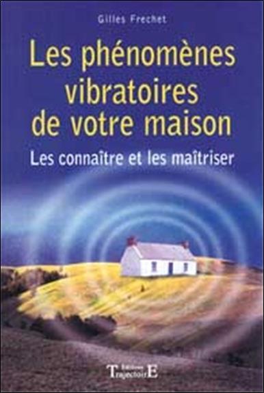 Les phénomènes vibratoires de votre maison ; les connaître et les maîtriser