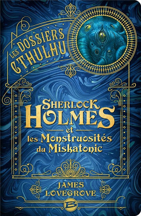 Les dossiers Cthulhu T.2 ; Sherlock Holmes et les monstruosités du Miskatonic