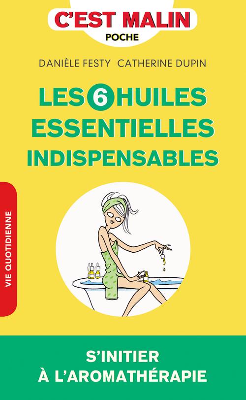 c'est malin poche ; les 6 huiles essentielles indispensables ; s'initier à l'aromathérapie