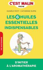 Vente EBooks : Les 6 huiles essentielles indispensables, c'est malin  - Catherine Dupin - Danièle Festy