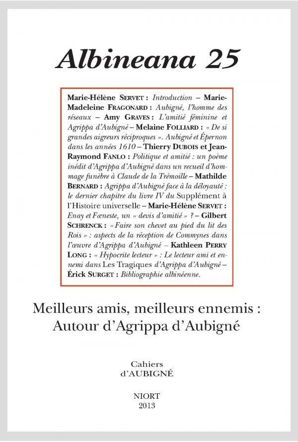 Albineana n.25 ; meilleurs amis, meilleurs ennemis : autour d'agrippa d'aubigne