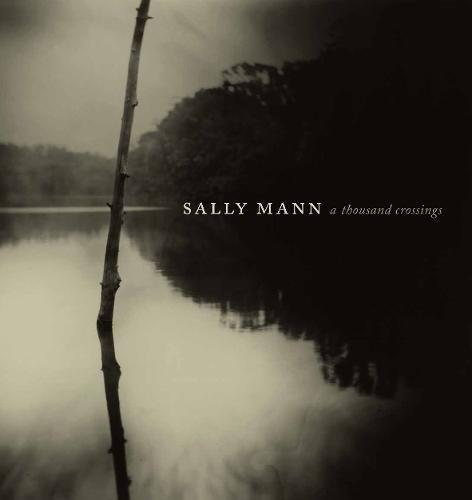 Sally Mann ; a thousand crossings