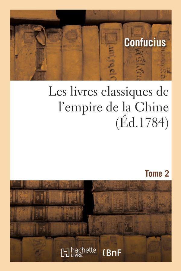 Les livres classiques de l'empire de la chine. tome 2 (ed.1784) - recueillis par le pere noel, prece