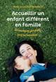 Accueillir un enfant différent en famille  - Anne Juvanteny-Bernadou