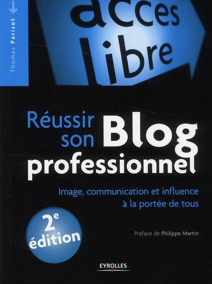 réussir son blog professionnel ; image, communication et influence à la portée de tous (2e édition)