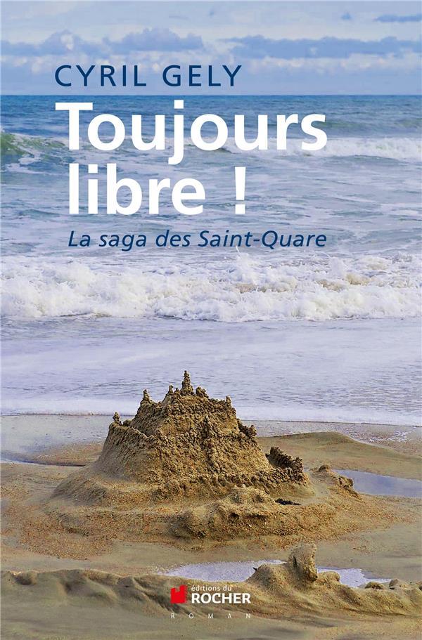 Toujours libre ! la saga des Saint-Quare