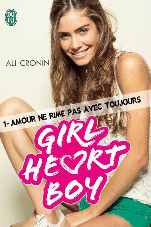 Girl Heart Boy (Tome 1) - Amour ne rime pas avec toujours