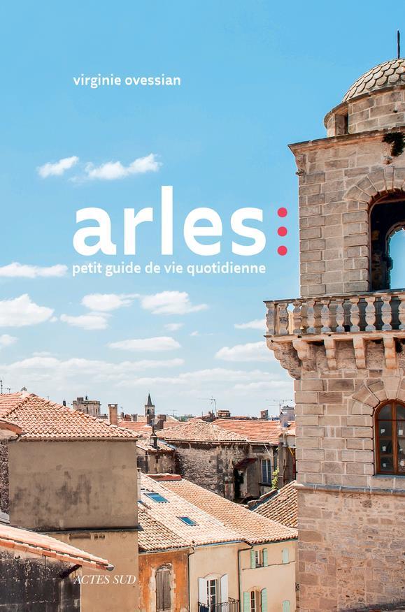 Arles ; petit guide de vie quotidienne