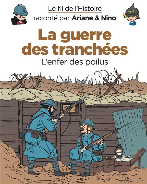Le fil de l'Histoire raconté par Ariane & Nino T.4 ; la guerre des tranchées, l'enfer des poilus