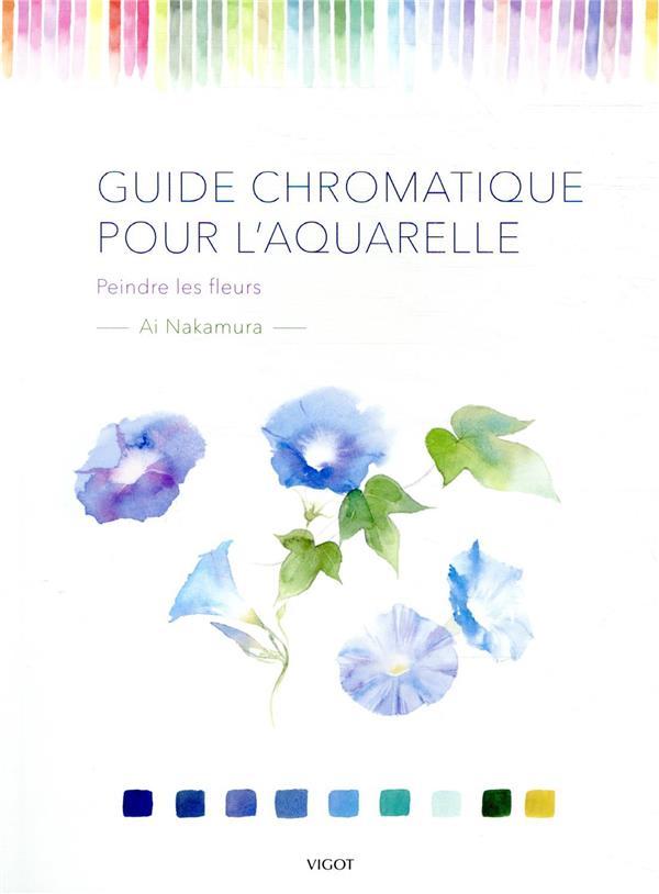 Guide chromatique pour l'aquarelle ; peindre les fleurs