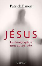 Vente Livre Numérique : Jésus, la biographie non autorisée  - Patrick BANON