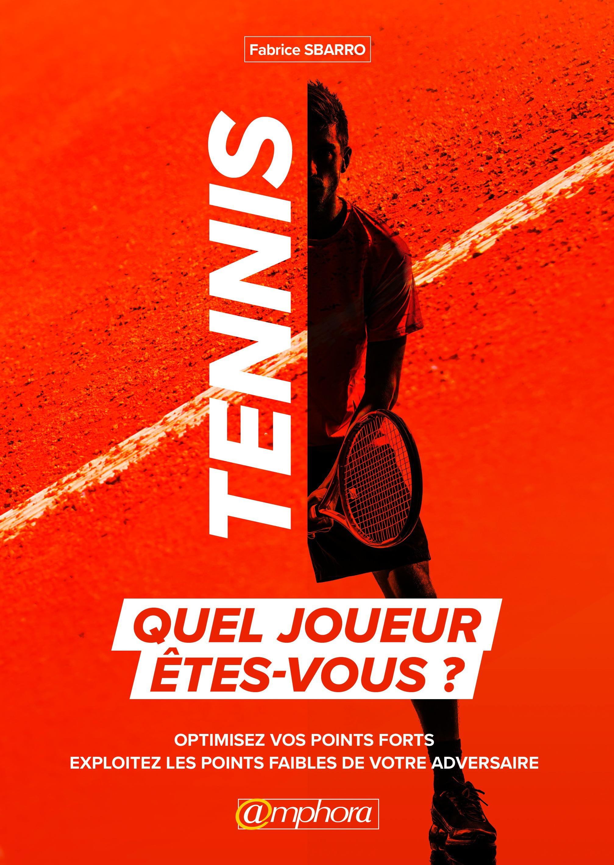 Tennis ; quel joueur êtes-vous ? optimiser vos points forts ; exploitez les points faibles de votre adversaire