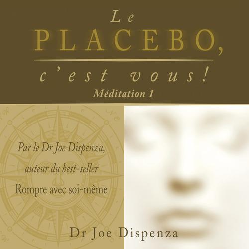 Le placebo, c'est vous - méditation 1