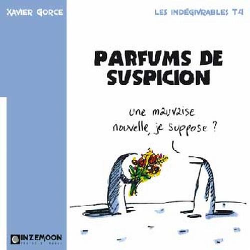 Les indégivrables t.4 ; parfum de suspicion