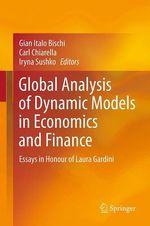 Global Analysis of Dynamic Models in Economics and Finance  - Gian Italo Bischi - Carl Chiarella - Iryna Sushko