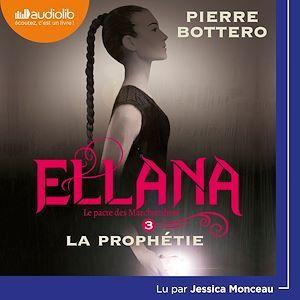Vente AudioBook : Ellana - Le Pacte des Marchombres, tome 3 - La prophétie  - Pierre Bottero