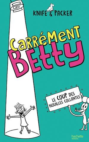 Carrement Betty t.2 ; le coup des nouilles collantes