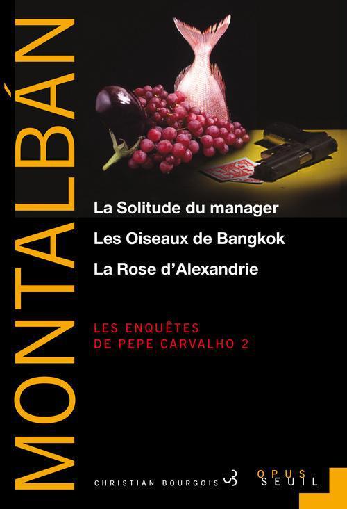 Les enquêtes de Pepe Carvalho t.2 ; la solitude du manager ; les oiseaux de Bangkok ; la rose d'Alexandrie