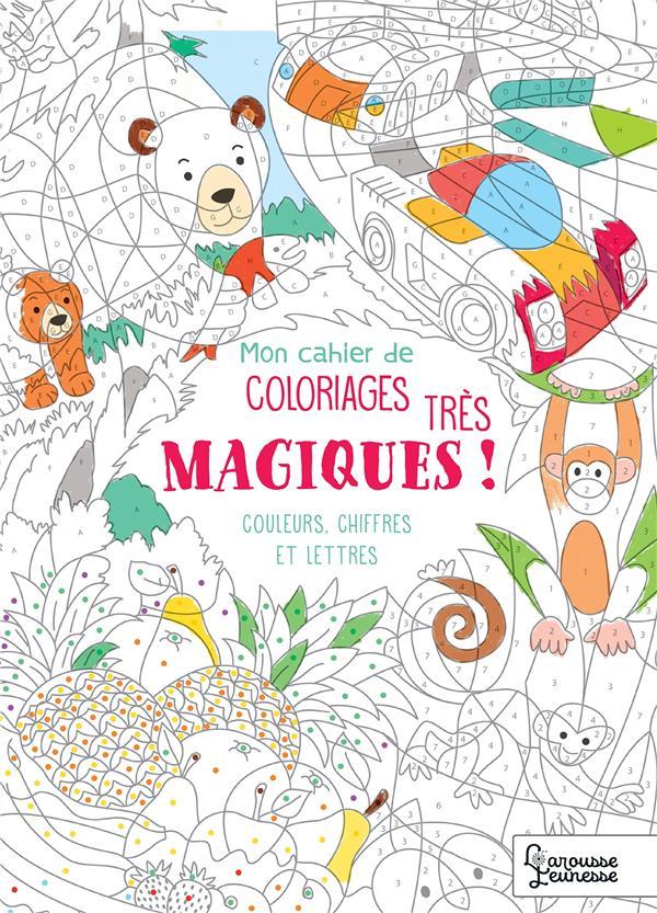Mon cahier de coloriages magiques... très magiques ! ; couleurs, chiffres et lettres