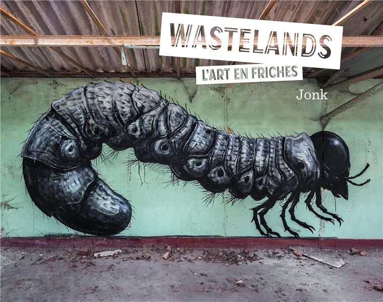 Wastelands ; l'art en friche