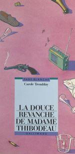 La douce revanche de Madame Thibodeau  - Carole Tremblay