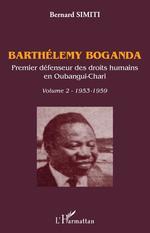 Barthélémy Boganda. Premier défenseur des droits humains en Oubangui-Chari. Volume 2