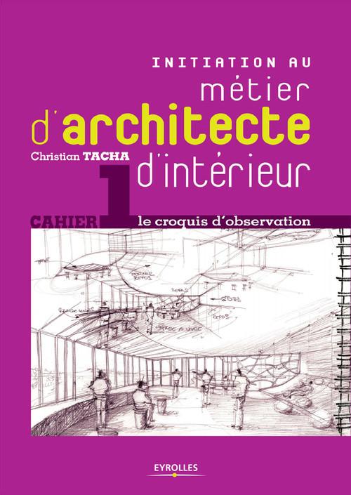 Initiation au métier d'architecte d'intérieur t.1 ; le croquis d'observation