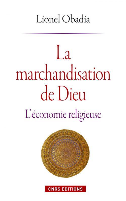 La marchandisation de Dieu ; l'économie religieuse
