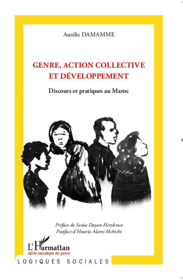 Genre, Action Collective Et Developpement ; Discours Et Pratiques Au Maroc