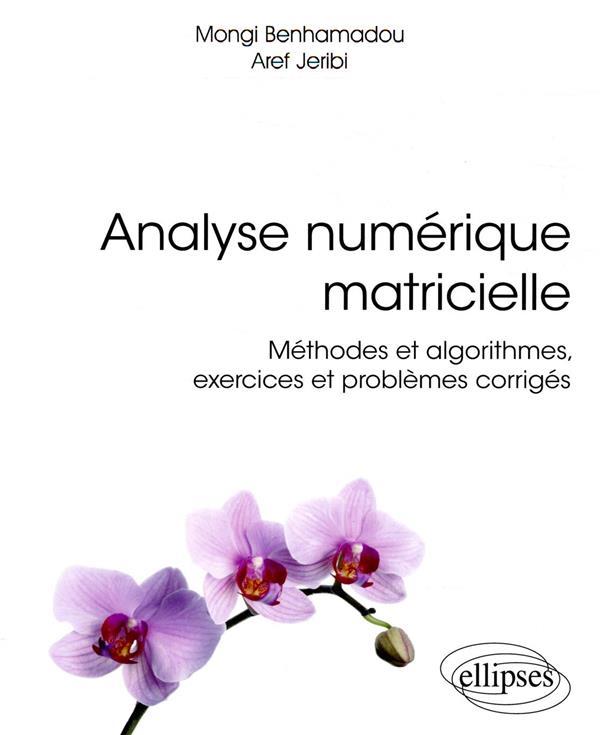 Analyse numerique matricielle - methodes et algorithmes, exercices et problemes corriges