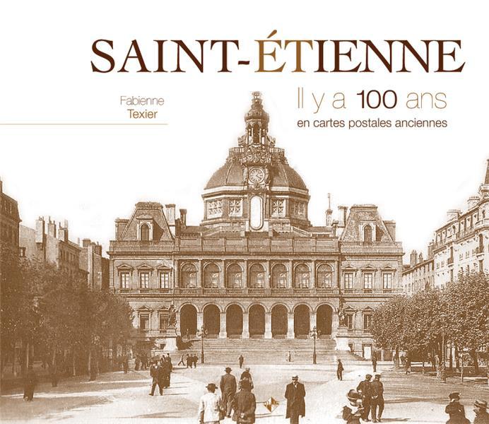 Saint-Etienne ; il y a 100 ans ; en cartes postales anciennes