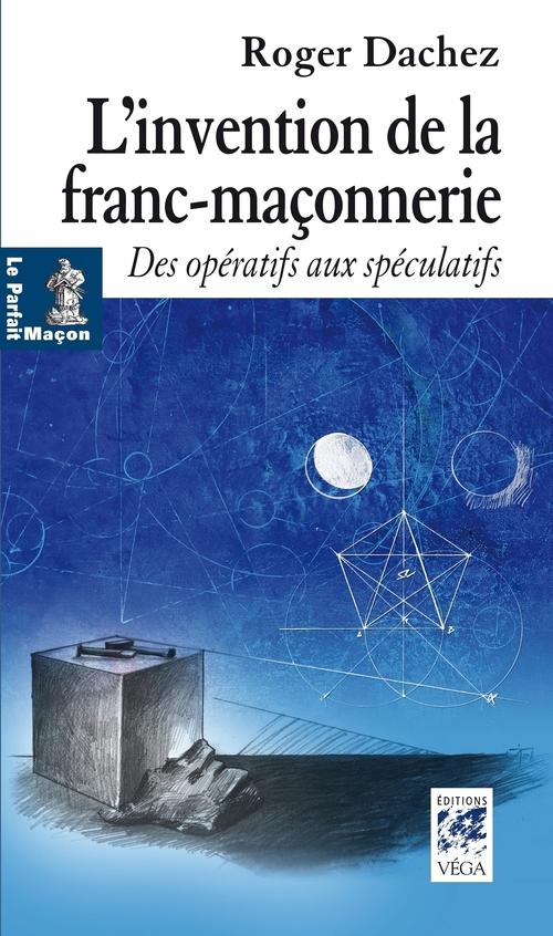 L'invention de la franc-maçonnerie ; des opératifs aux spéculatifs