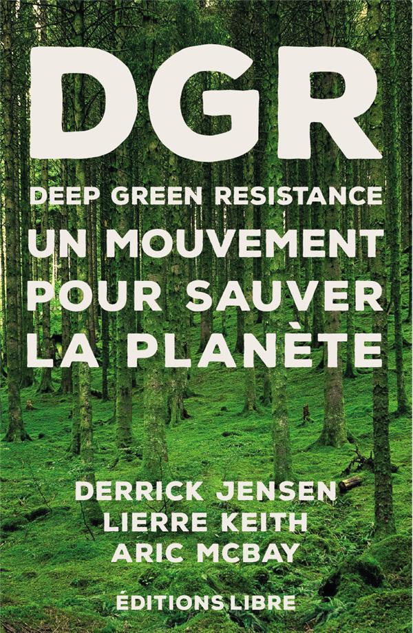 Deep green resistance t.1 ; un mouvement pour sauver la planète