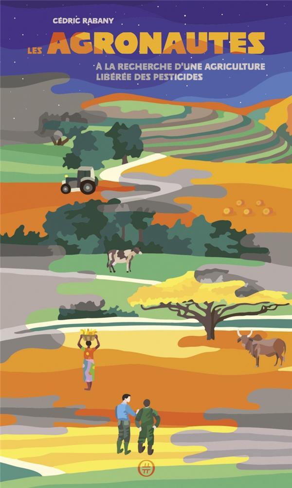 Les agronautes ; à la recherche d'une agriculture liberée des pesticides