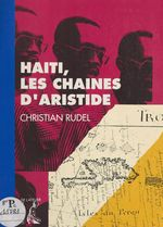 Haïti, les chaînes d'Aristide  - Rudel C - Christian Rudel