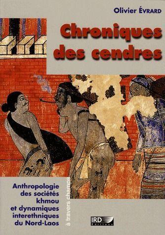 Chroniques des cendres ; anthropologie des sociétés khmou et dynamiques interethniques du Nord-Laos