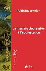 Vente EBooks : La menace dépressive à l'adolescence  - Alain Braconnier
