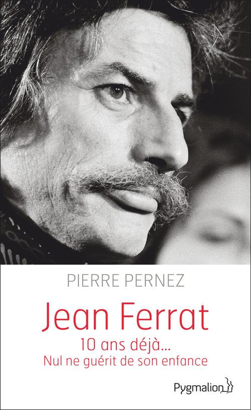 Jean Ferrat ; 10 ans déjà... nul ne guérit de son enfance