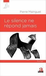 Vente EBooks : Le silence ne répond jamais  - Pierre Mainguet