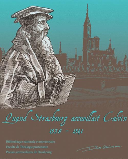 Quand Strasbourg accueillait Calvin ; 1538-1541