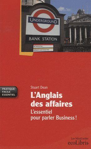 L'anglais des affaires ; l'essentiel pour parler business !